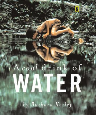 A Cool Drink of Water By Kerley, Barbara